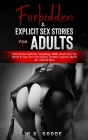 Forbidden& Explicit Sex Stories For Adults: Taboo Erotica Collection- Gangbangs, BDSM, Rough Anal, Sex Games& Toys, First Time Lesbian, Femdom, Orgasm Cover Image
