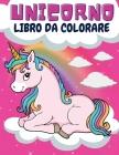 Unicorno Libro da colorare: Splendido libro da colorare Unicorno per i bambini di età 4-8 Grande regalo per ragazzi e ragazze Libro da colorare pe Cover Image