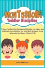 Montessori Toddler Discipline: 7 Stress-Free Parenting Strategies with Outdoor and Indoor funny Activities to Learn Discipline and Social Skills to G Cover Image