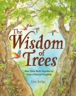 The Wisdom of Trees: How Trees Work Together to Form a Natural Kingdom Cover Image