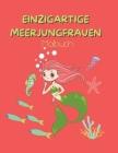 Einzigartige Meerjungfrauen: Malbuch für Kinder - 47 Schöne Meerjungfrauen für Sie - Ein Buch für alle, die Meerjungfrauen lieben Cover Image