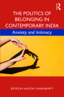 The Politics of Belonging in Contemporary India: Anxiety and Intimacy Cover Image
