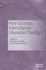 Post-Christian Interreligious Liberation Theology Cover Image