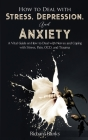 How to Deal With Stress, Depression, and Anxiety: A Vital Guide on How to Deal with Nerves and Coping with Stress, Pain, OCD and Trauma Cover Image