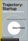 Trajectory: Startup: Ideation to Product/Market Fit--A Handbook for Founders and Anyone Supporting Them Cover Image