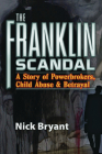 The Franklin Scandal: A Story of Powerbrokers, Child Abuse & Betrayal Cover Image