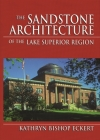 The Sandstone Architecture of the Lake Superior Region (Great Lakes Books) Cover Image