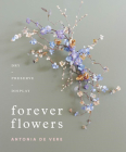 Forever Flowers: Dry, Preserve, Display Cover Image