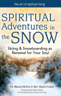 Spiritual Adventures in the Snow: Skiing & Snowboarding as Renewal for Your Soul (Art of Spiritual Living) Cover Image