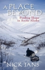 A Place Beyond: Finding Home in Arctic Alaska Cover Image