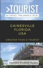 Greater Than a Tourist-Gainsville Florida USA: 50 Travel Tips from a Local Cover Image