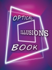 Optical Illusions Book: Make Your Own Optical Illusions, A Cool Drawing Book for Adults and Kids, Optical Illusions Coloring Book Cover Image
