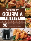 The Perfect Gourmia Air Fryer Cookbook: 200 Foolproof, Quick & Easy Recipes for Beginners and Advanced Users on A Budget Cover Image
