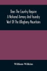 Does The Country Require A National Armory And Foundry West Of The Allegheny Mountains; If It Does, Where Should They Be Located? Cover Image