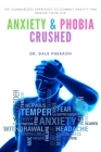 Anxiety & Phobia Crushed: The Summarized Approach to Combat Anxiety and Regain your Life Cover Image