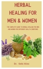 Herbal Healing For Men And Women: The Complete Guide To Herbal Healing For Men And Women For Different Health Conditions Cover Image