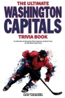 The Ultimate Washington Capitals Trivia Book: A Collection of Amazing Trivia Quizzes and Fun Facts for Die-Hard Caps Fans! Cover Image