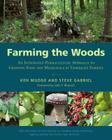 Farming the Woods: An Integrated Permaculture Approach to Growing Food and Medicinals in Temperate Forests Cover Image