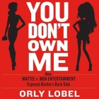 You Don't Own Me Lib/E: How Mattel V. MGA Entertainment Exposed Barbie's Dark Side Cover Image