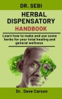 Dr. Sebi Herbal Dispensatory Handbook: Learn How To Make And Use Some Herbs For Your Total Healing And General Wellness Cover Image