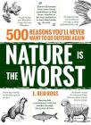 Nature Is the Worst: 500 Reasons You'll Never Want to Go Outside Again Cover Image