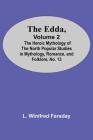 The Edda, Volume 2; The Heroic Mythology Of The North Popular Studies In Mythology, Romance, And Folklore, No. 13 Cover Image