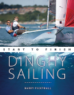 Dinghy Sailing Start to Finish: From Beginner to Advanced: The Perfect Guide to Improving Your Sailing Skills Cover Image