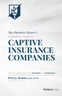 The Business Owner's Definitive Guide to Captive Insurance Companies: What You Need to Know about Formation and Management Cover Image