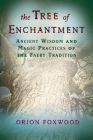 The Tree of Enchantment: Ancient Wisdom and Magic Practices of the Faery Tradition Cover Image