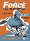 Force: Animal Drawing: Animal Locomotion and Design Concepts for Animators (Force Drawing) Cover Image