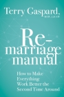 The Remarriage Manual: How to Make Everything Work Better the Second Time Around Cover Image
