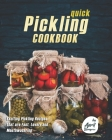 Quick Pickling Cookbook: Exciting Pickling Recipes that are Fast, Lovely and Mouthwatering Cover Image