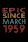 Epic Since March 1959: Birthday Gift for 61 Year Old Men and Women Cover Image