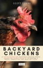 Backyard Chickens: A Fifth-Generation Backyard Chicken Owner Shares His Family Secrets To Keeping A Happy, Productive & Healthy Flock Cover Image