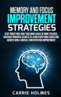 Memory and Focus Improvement Strategies: Stop Forgetting! How Your Mind Could Be More Focused, Discover Powerful Secrets to Learn Everything Easier an Cover Image
