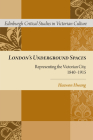 London's Underground Spaces: Representing the Victorian City, 1840-1915 (Edinburgh Critical Studies in Victorian Culture) Cover Image