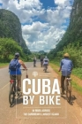 Cuba by Bike: 36 Rides Across the Caribbean's Largest Island Cover Image