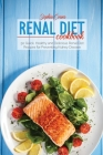 Renal Diet Cookbook: 50 Quick, Healthy and Delicious Renal Diet Recipes for Preventing Kidney Disease Cover Image