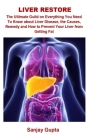 Liver Restore: Liver Restore: The Ultimate Guild On Everything You Need To Know about Liver Disease, The Causes, Remedy And How To Pr Cover Image