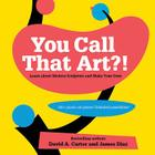 You Call That Art?!: Learn about Modern Sculpture and Make Your Own Cover Image