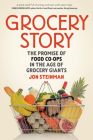 Grocery Story: The Promise of Food Co-Ops in the Age of Grocery Giants Cover Image