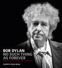 No Such Thing as Forever: Images from 30 Years of the Never Ending Tour 1989-2019 Cover Image