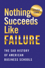 Nothing Succeeds Like Failure: The Sad History of American Business Schools Cover Image