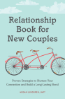 Relationship Book for New Couples: Proven Strategies to Nurture Your Connection and Build a Long-Lasting Bond Cover Image