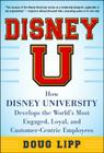 Disney U: How Disney University Develops the World's Most Engaged, Loyal, and Customer-Centric Employees Cover Image