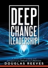 Deep Change Leadership: A Model for Renewing and Strengthening Schools and Districts (a Resource for Effective School Leadership and Change Ef Cover Image
