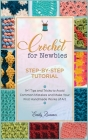 Crochet for Newbies [Step-by-Step Tutorial]: 9+1 Tips and Tricks to Avoid Common Mistakes and Make Your First Handmade Works of Art Cover Image