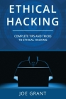 Ethical Hacking: Complete Tips And Tricks To Ethical Hacking Cover Image