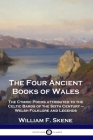 The Four Ancient Books of Wales: The Cymric Poems attributed to the Celtic Bards of the Sixth Century - Welsh Folklore and Legends Cover Image