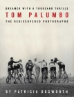 Dreamer With a Thousand Thrills: The Rediscovered Photographs of Tom Palumbo Cover Image